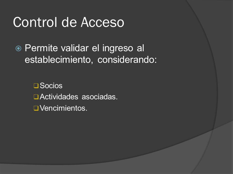 Control de Acceso Permite validar el ingreso al establecimiento, considerando: Socios Actividades asociadas. Vencimientos.