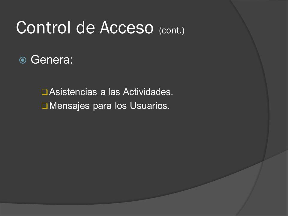 Control de Acceso (cont.) Genera: Asistencias a las Actividades. Mensajes para los Usuarios.