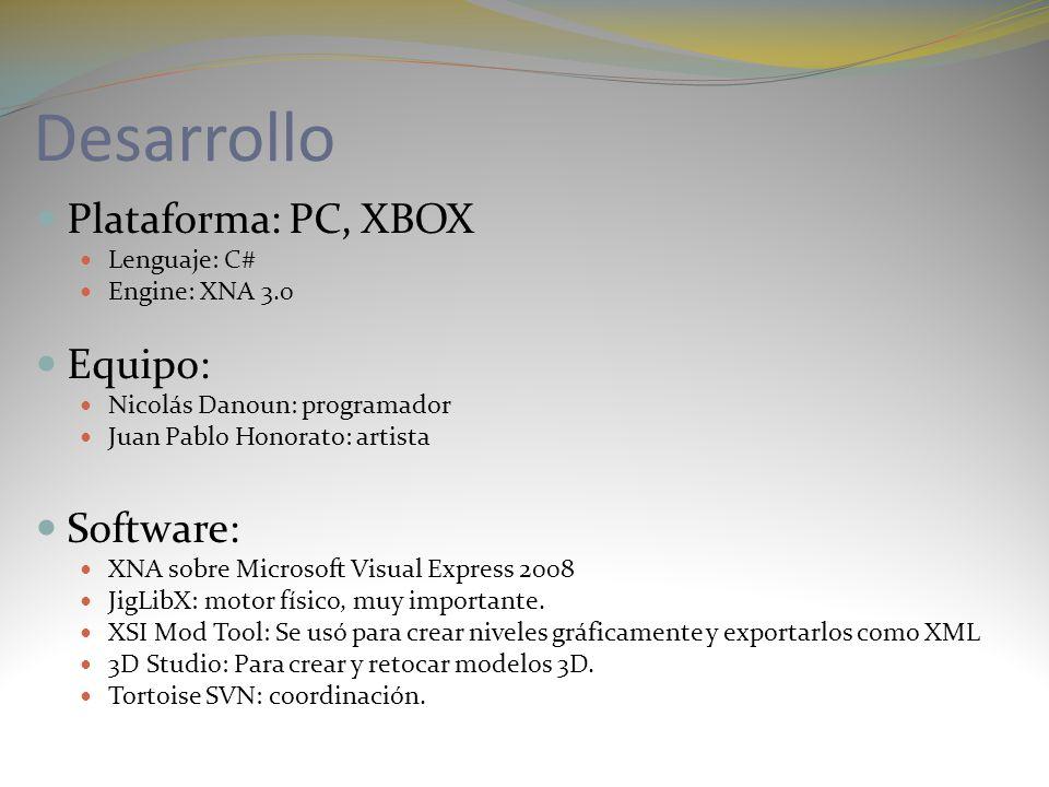 Desarrollo Plataforma: PC, XBOX Lenguaje: C# Engine: XNA 3.0 Equipo: Nicolás Danoun: programador Juan Pablo Honorato: artista Software: XNA sobre Micr