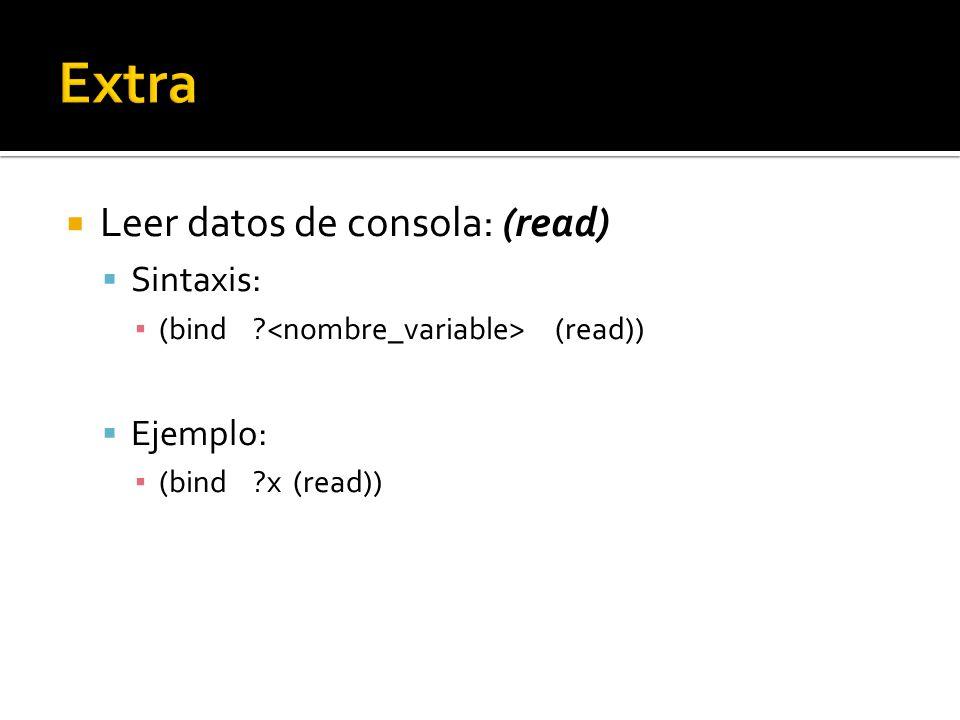 Leer datos de consola: (read) Sintaxis: (bind (read)) Ejemplo: (bind x (read))
