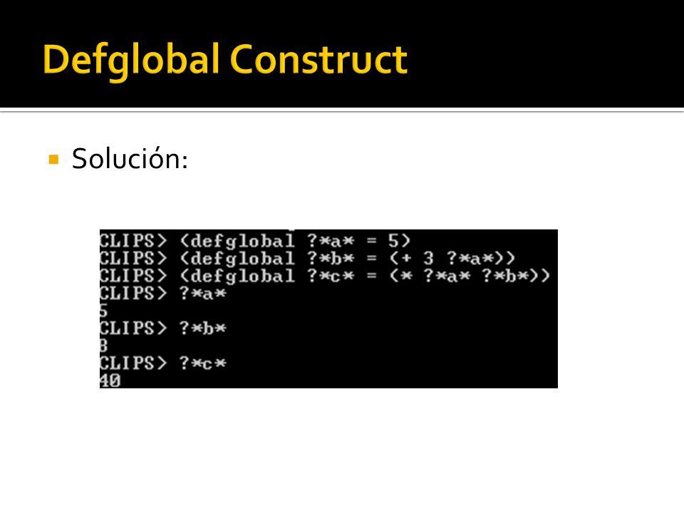 Asignando un valor a variables globales: Función bind (Sintaxis): (bind ?* * ) (bind ?*x* (+ 5 3) ) Redefinirla con defglobal.