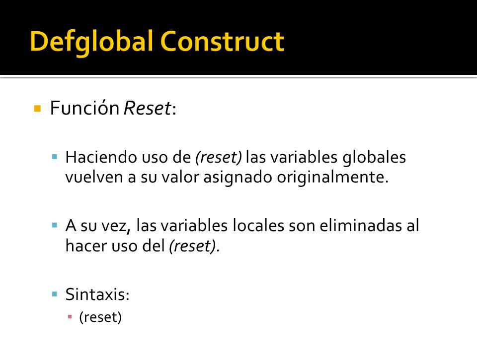 Función Reset: Haciendo uso de (reset) las variables globales vuelven a su valor asignado originalmente.