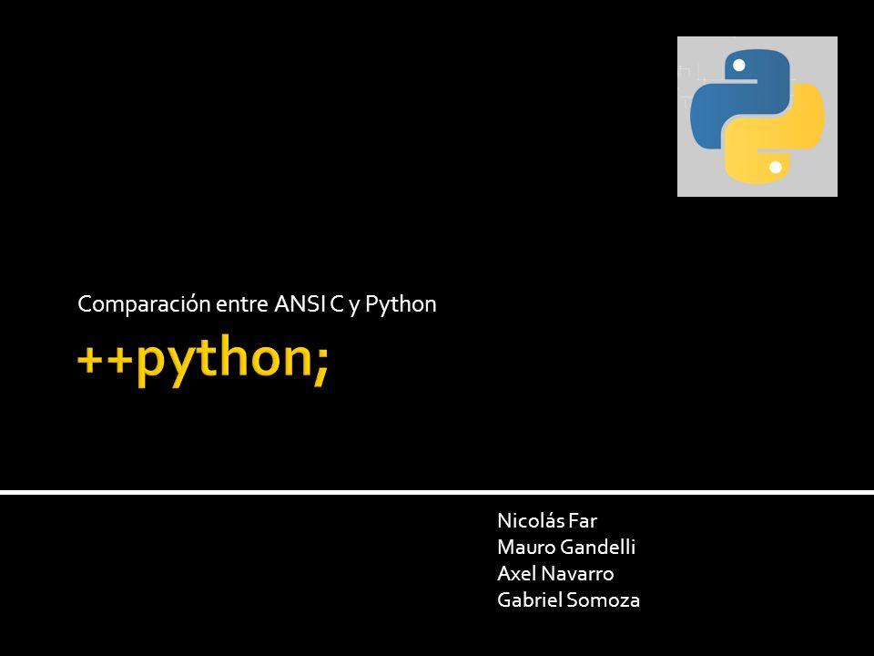 Comparación entre ANSI C y Python Nicolás Far Mauro Gandelli Axel Navarro Gabriel Somoza