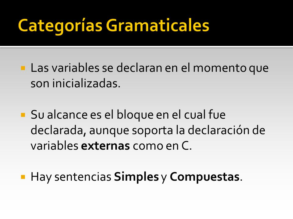 Las variables se declaran en el momento que son inicializadas. Su alcance es el bloque en el cual fue declarada, aunque soporta la declaración de vari