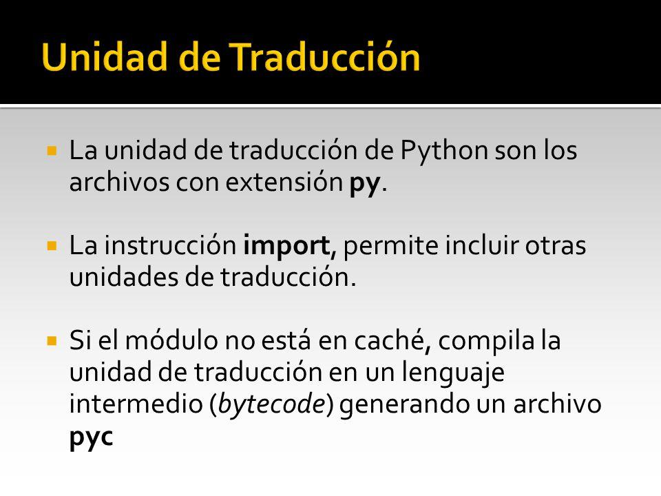 La unidad de traducción de Python son los archivos con extensión py. La instrucción import, permite incluir otras unidades de traducción. Si el módulo