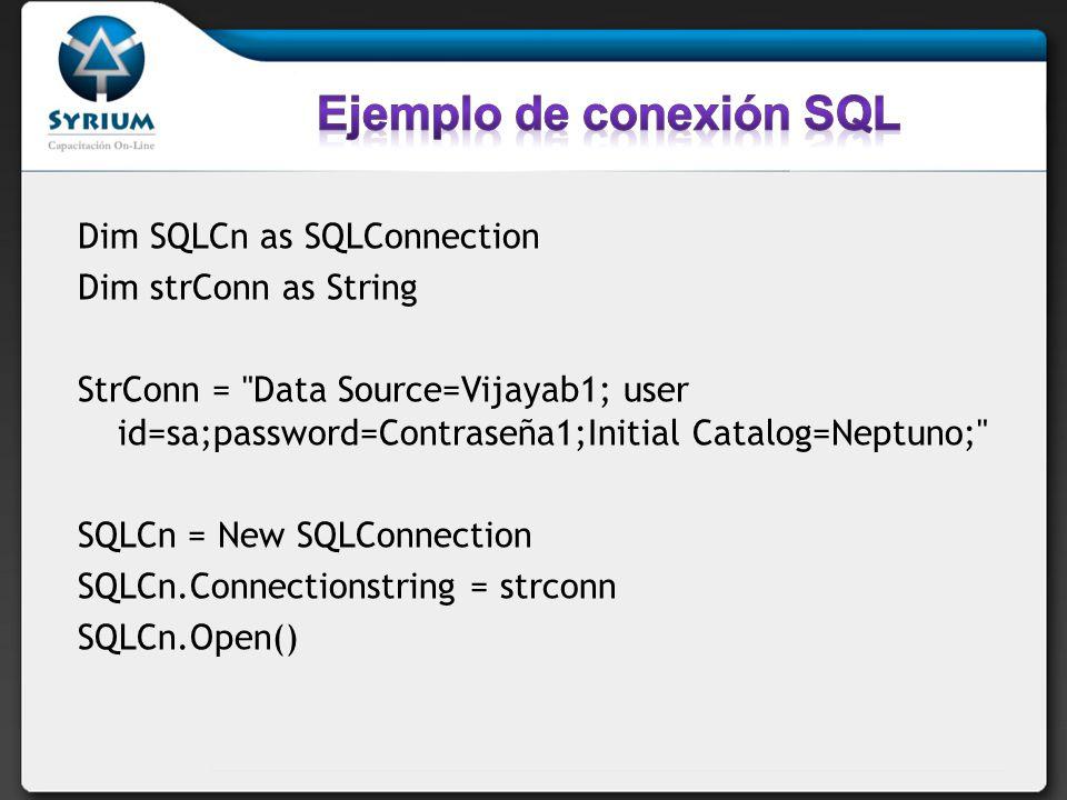 Dim SQLCn as SQLConnection Dim strConn as String StrConn = Data Source=Vijayab1; user id=sa;password=Contraseña1;Initial Catalog=Neptuno; SQLCn = New SQLConnection SQLCn.Connectionstring = strconn SQLCn.Open()