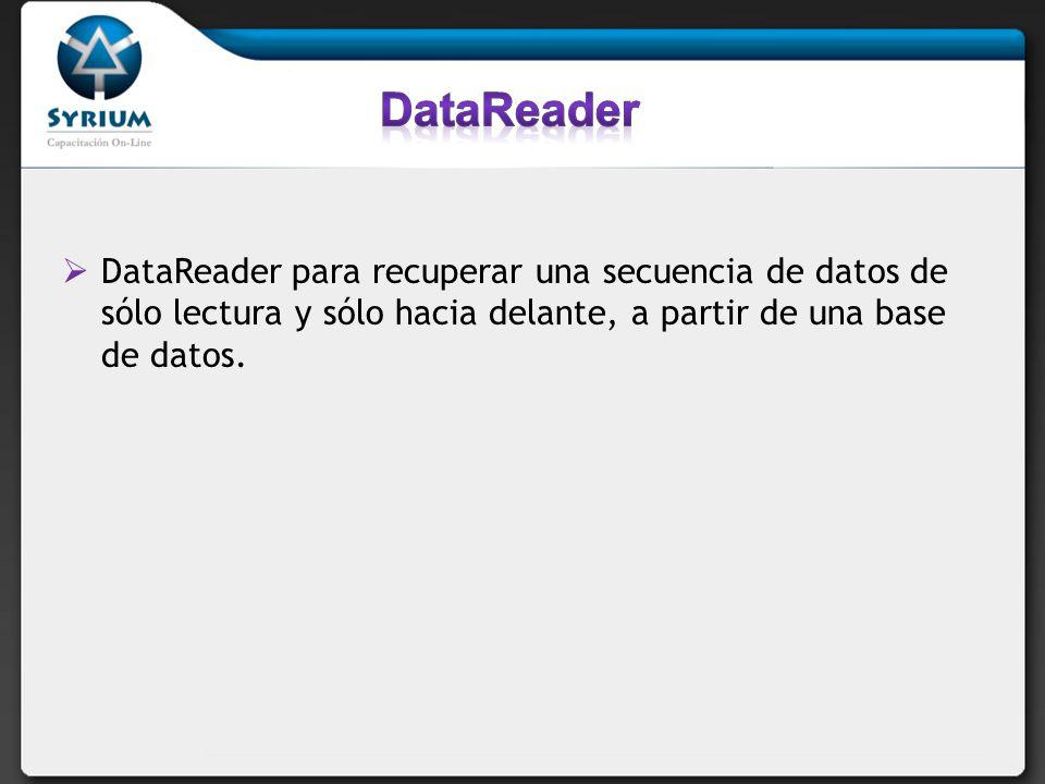 DataReader para recuperar una secuencia de datos de sólo lectura y sólo hacia delante, a partir de una base de datos.