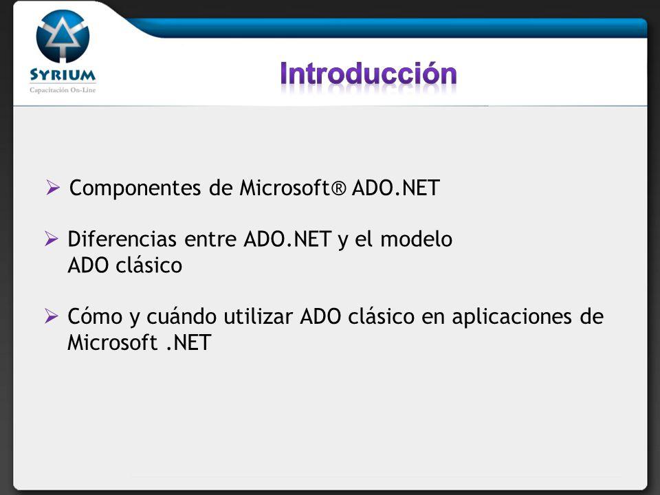Componentes de Microsoft® ADO.NET Diferencias entre ADO.NET y el modelo ADO clásico Cómo y cuándo utilizar ADO clásico en aplicaciones de Microsoft.NET