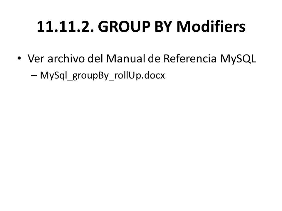 11.11.2. GROUP BY Modifiers Ver archivo del Manual de Referencia MySQL – MySql_groupBy_rollUp.docx