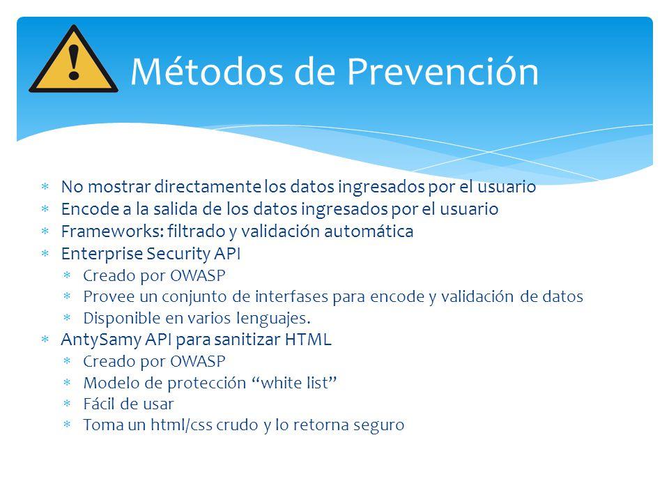 Métodos de Prevención No mostrar directamente los datos ingresados por el usuario Encode a la salida de los datos ingresados por el usuario Frameworks