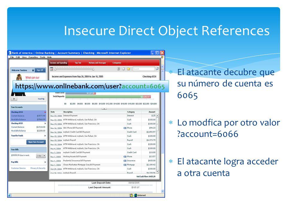 Insecure Direct Object References El atacante decubre que su número de cuenta es 6065 Lo modfica por otro valor ?account=6066 El atacante logra accede