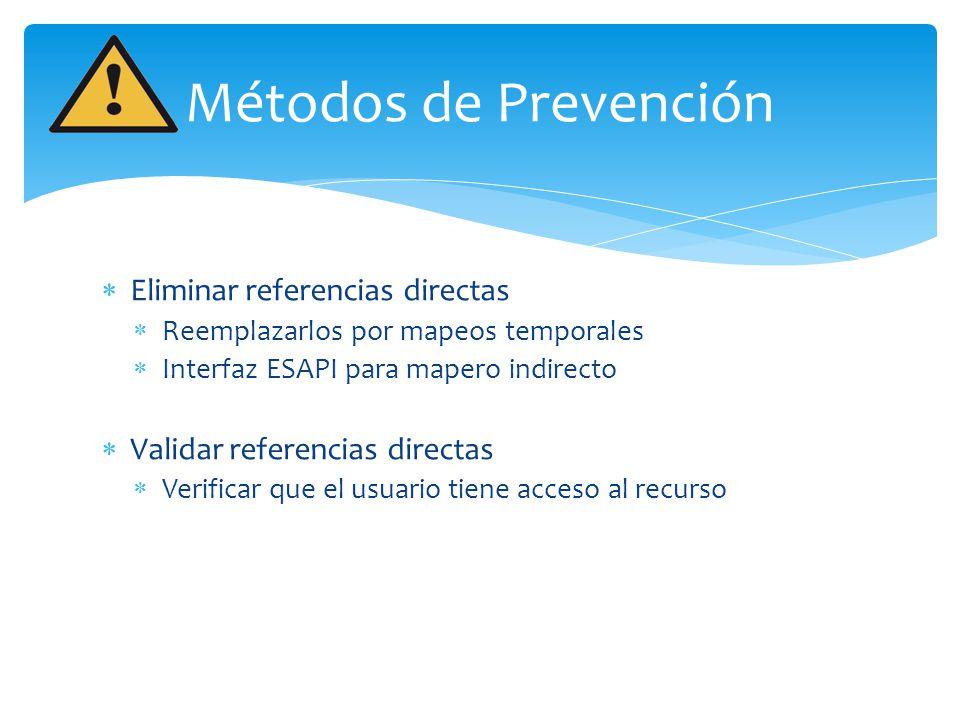 Métodos de Prevención Eliminar referencias directas Reemplazarlos por mapeos temporales Interfaz ESAPI para mapero indirecto Validar referencias direc