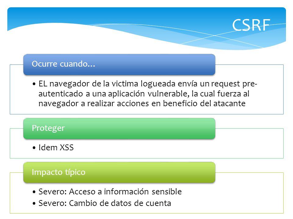 CSRF EL navegador de la victima logueada envía un request pre- autenticado a una aplicación vulnerable, la cual fuerza al navegador a realizar accione