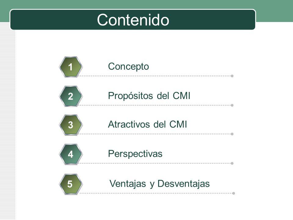 LOGO Contenido Concepto 1 Propósitos del CMI 2 Atractivos del CMI 3 Perspectivas 4 Ventajas y Desventajas 5