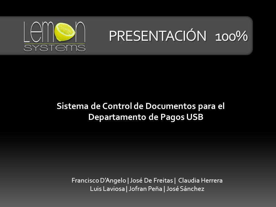 PRESENTACIÓN 100% Sistema de Control de Documentos para el Departamento de Pagos USB Francisco DAngelo | José De Freitas | Claudia Herrera Luis Lavios