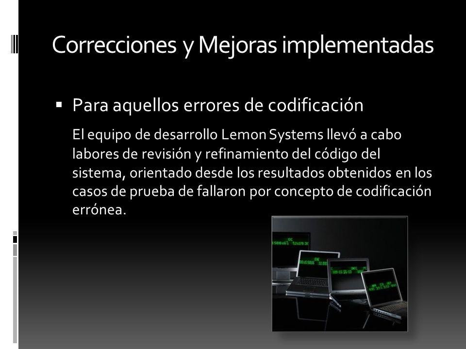 Correcciones y Mejoras implementadas Para aquellos errores de codificación El equipo de desarrollo Lemon Systems llevó a cabo labores de revisión y re
