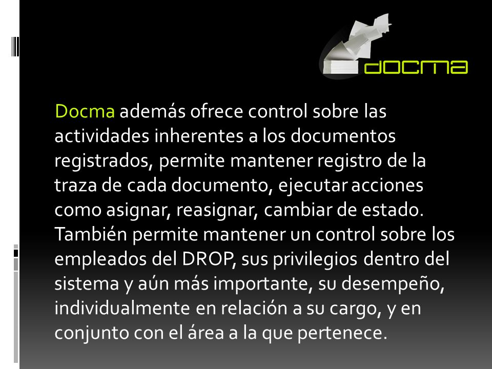 Docma además ofrece control sobre las actividades inherentes a los documentos registrados, permite mantener registro de la traza de cada documento, ej