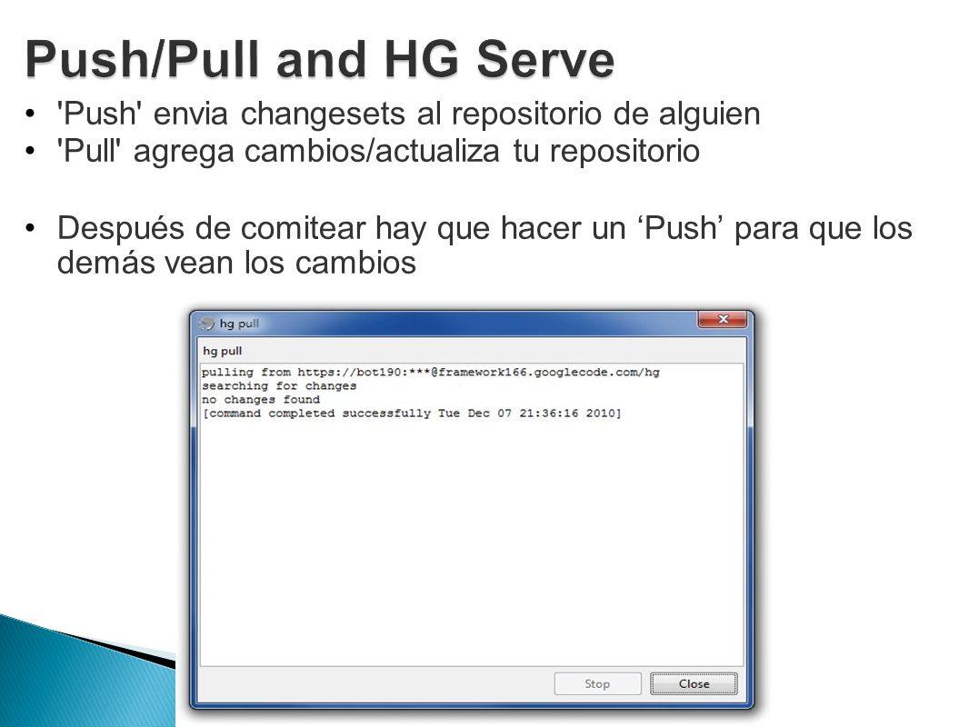 'Push' envia changesets al repositorio de alguien 'Pull' agrega cambios/actualiza tu repositorio Después de comitear hay que hacer un Push para que lo