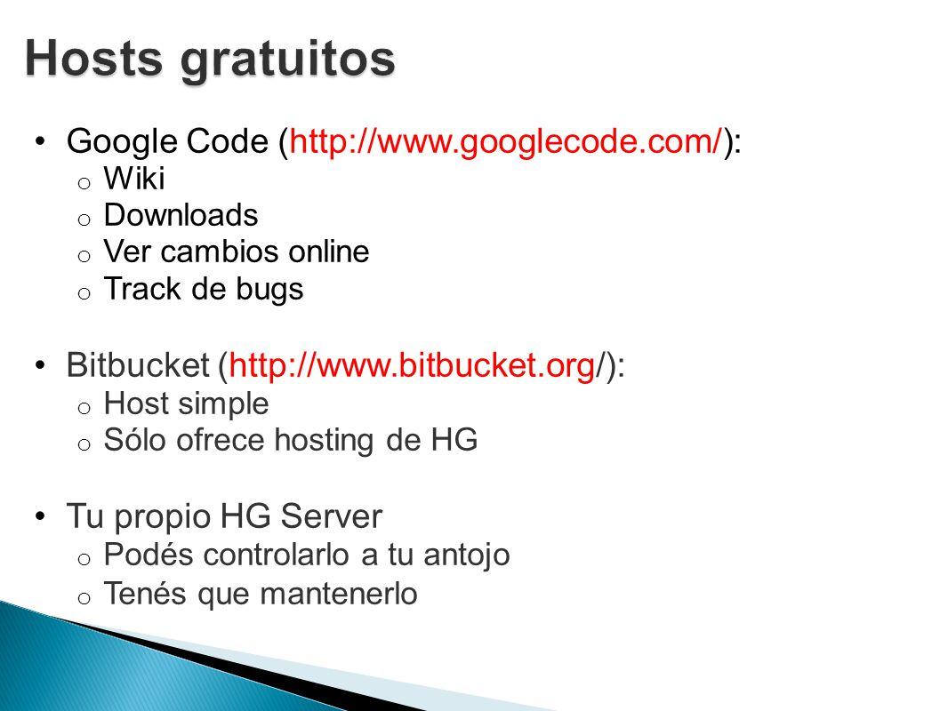 Google Code (http://www.googlecode.com/): o Wiki o Downloads o Ver cambios online o Track de bugs Bitbucket (http://www.bitbucket.org/): o Host simple