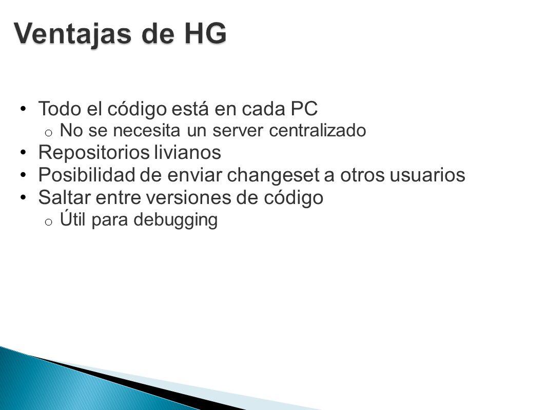 Todo el código está en cada PC o No se necesita un server centralizado Repositorios livianos Posibilidad de enviar changeset a otros usuarios Saltar e