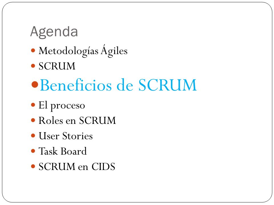 Agenda Metodologías Ágiles SCRUM Beneficios de SCRUM El proceso Roles en SCRUM User Stories Task Board SCRUM en CIDS