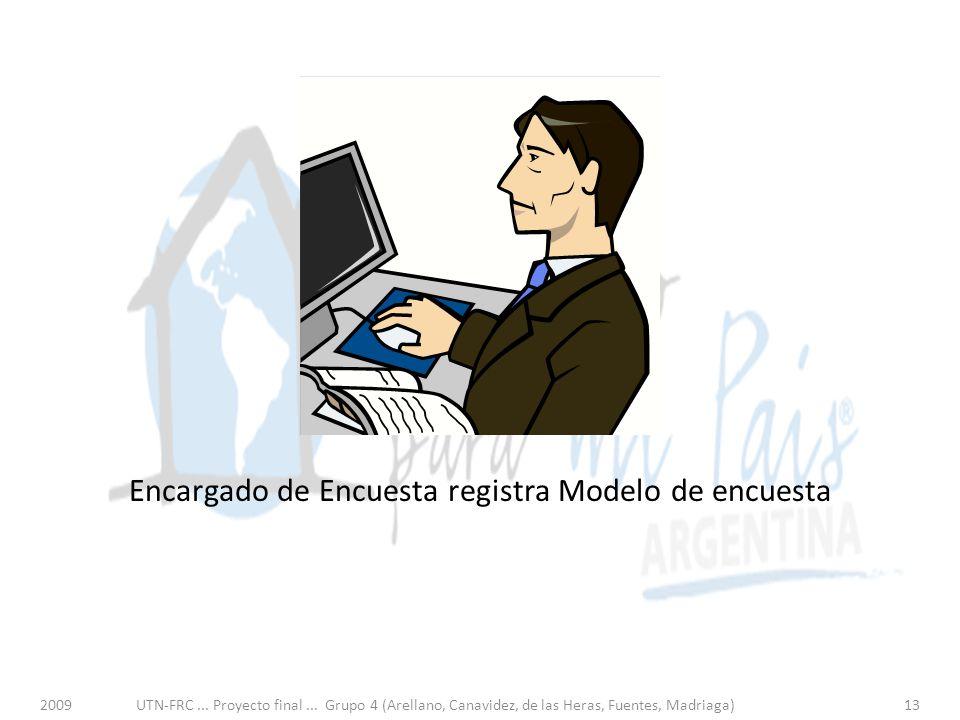Encargado de Encuesta registra Modelo de encuesta 2009UTN-FRC... Proyecto final... Grupo 4 (Arellano, Canavidez, de las Heras, Fuentes, Madriaga)13