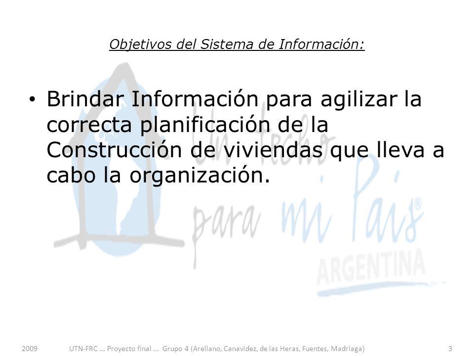 Objetivos del Sistema de Información: Brindar Información para agilizar la correcta planificación de la Construcción de viviendas que lleva a cabo la organización.
