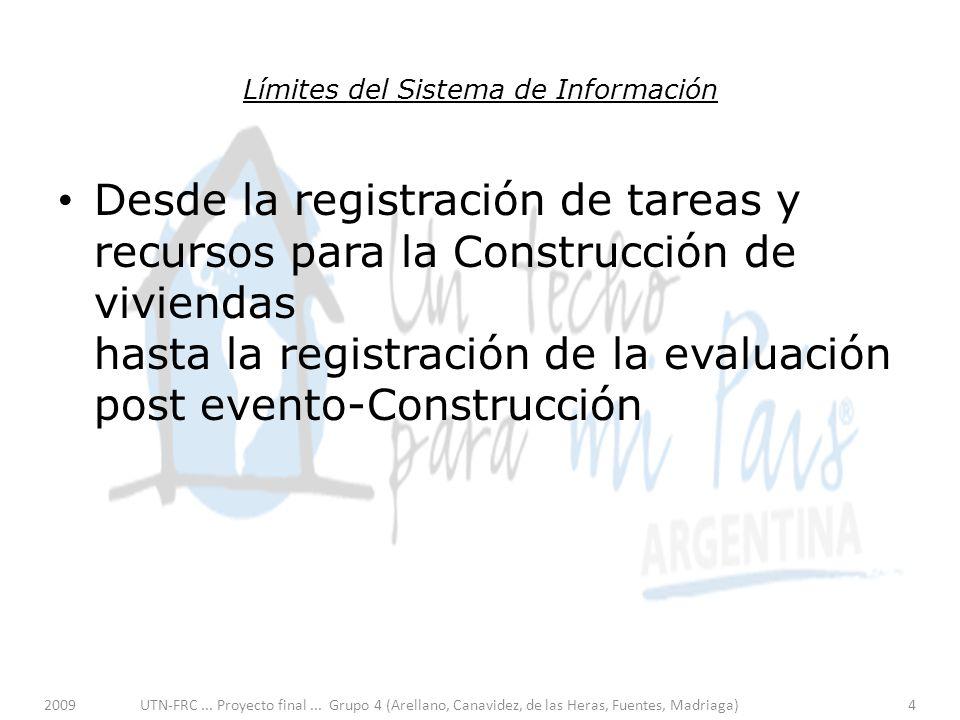 Límites del Sistema de Información Desde la registración de tareas y recursos para la Construcción de viviendas hasta la registración de la evaluación post evento-Construcción 2009UTN-FRC...