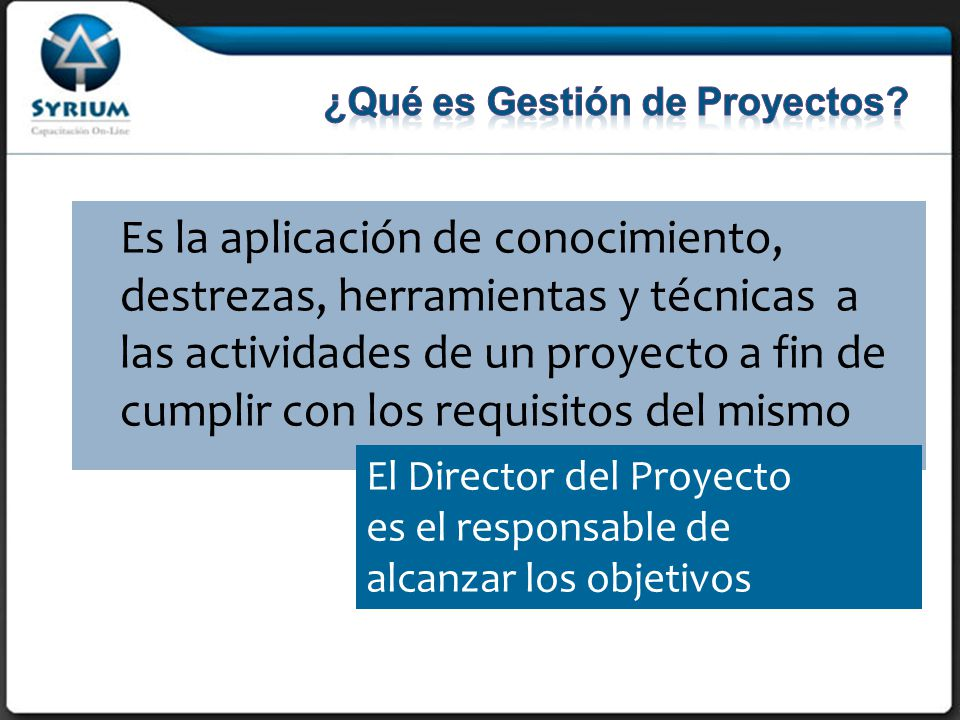 Es la aplicación de conocimiento, destrezas, herramientas y técnicas a las actividades de un proyecto a fin de cumplir con los requisitos del mismo El