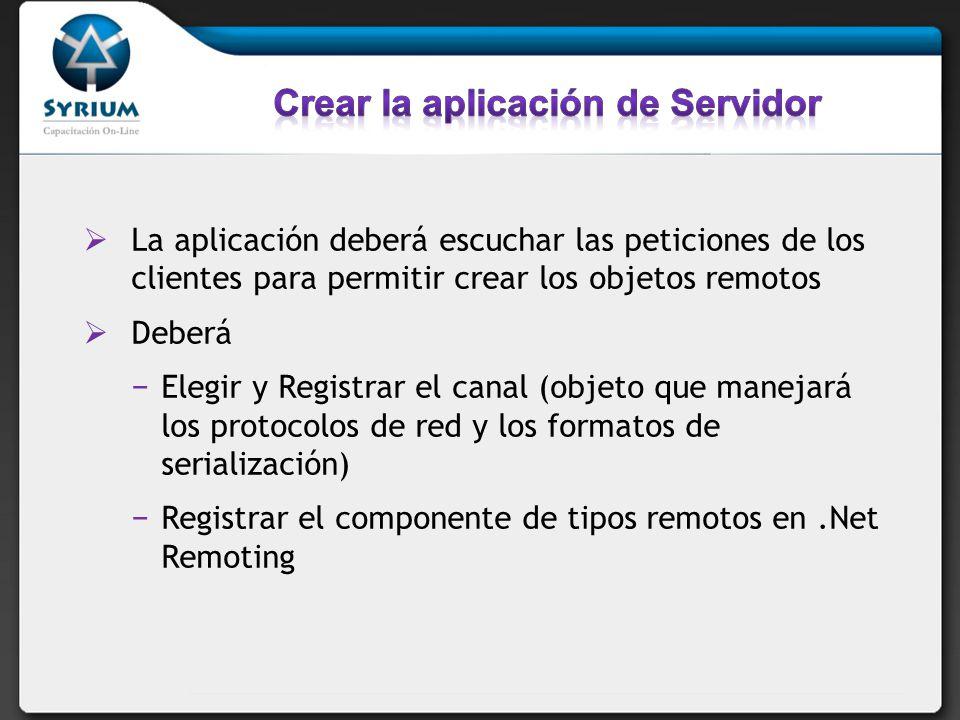 La aplicación deberá escuchar las peticiones de los clientes para permitir crear los objetos remotos Deberá Elegir y Registrar el canal (objeto que ma