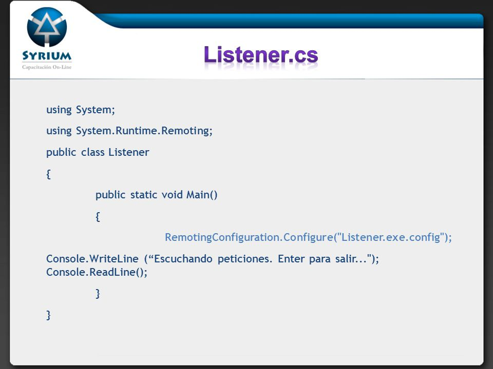 using System; using System.Runtime.Remoting; public class Listener { public static void Main() { RemotingConfiguration.Configure(