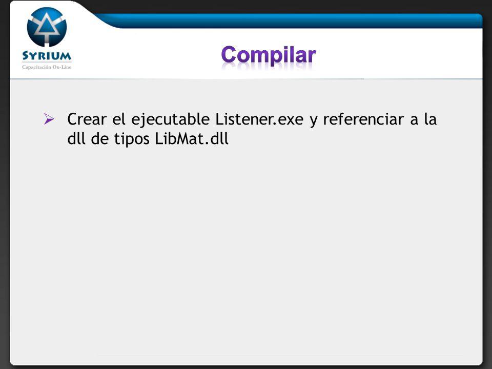 Crear el ejecutable Listener.exe y referenciar a la dll de tipos LibMat.dll