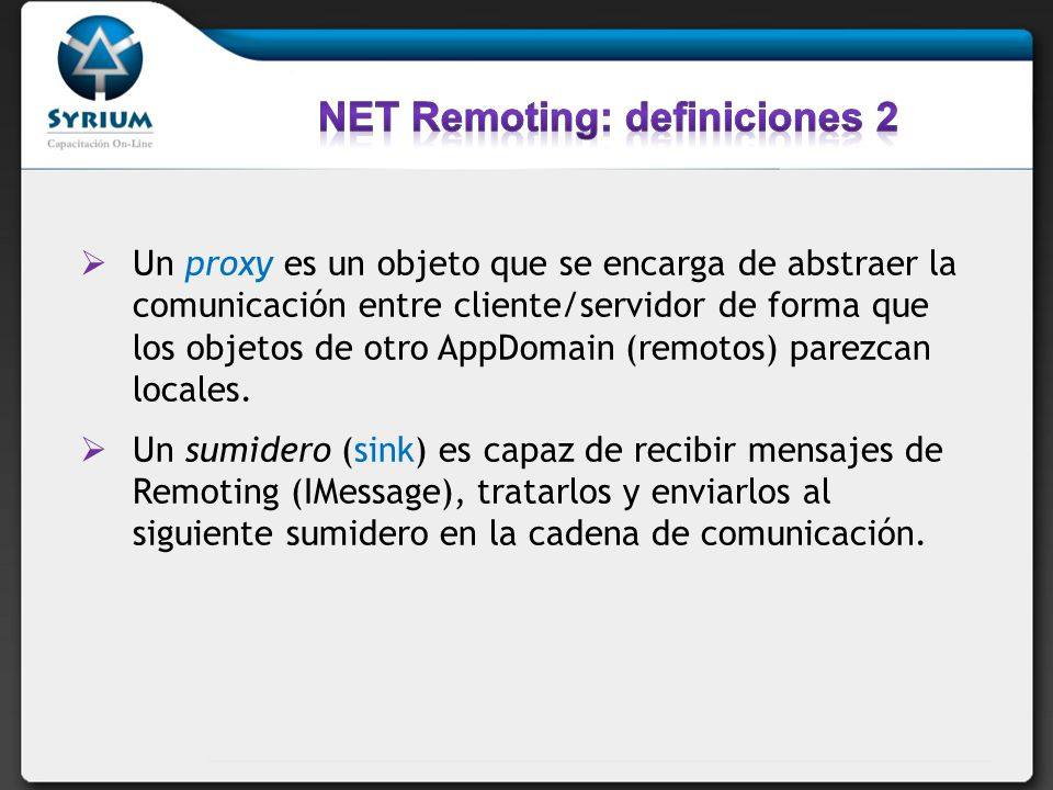 Remoting permite utilizar objetos o valores entre distintos application domains utilizando distintos protocolos