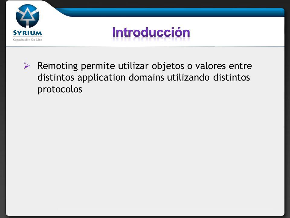 Remoting permite utilizar objetos o valores entre distintos application domains utilizando distintos protocolos