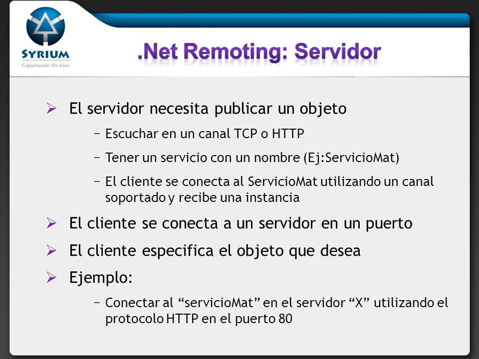 El servidor necesita publicar un objeto Escuchar en un canal TCP o HTTP Tener un servicio con un nombre (Ej:ServicioMat) El cliente se conecta al Serv