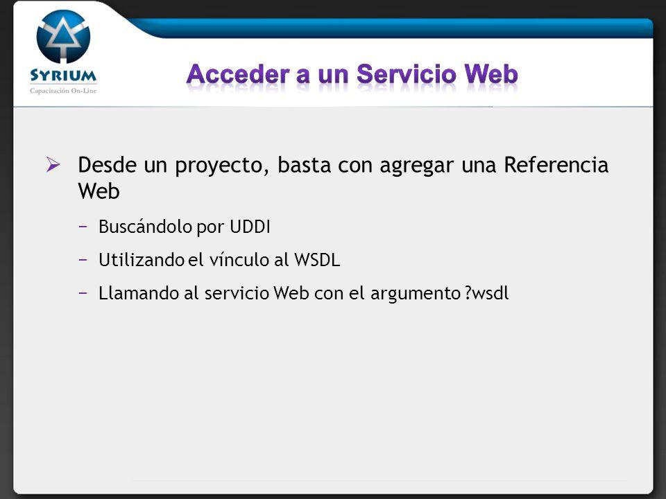 Desde un proyecto, basta con agregar una Referencia Web Buscándolo por UDDI Utilizando el vínculo al WSDL Llamando al servicio Web con el argumento wsdl