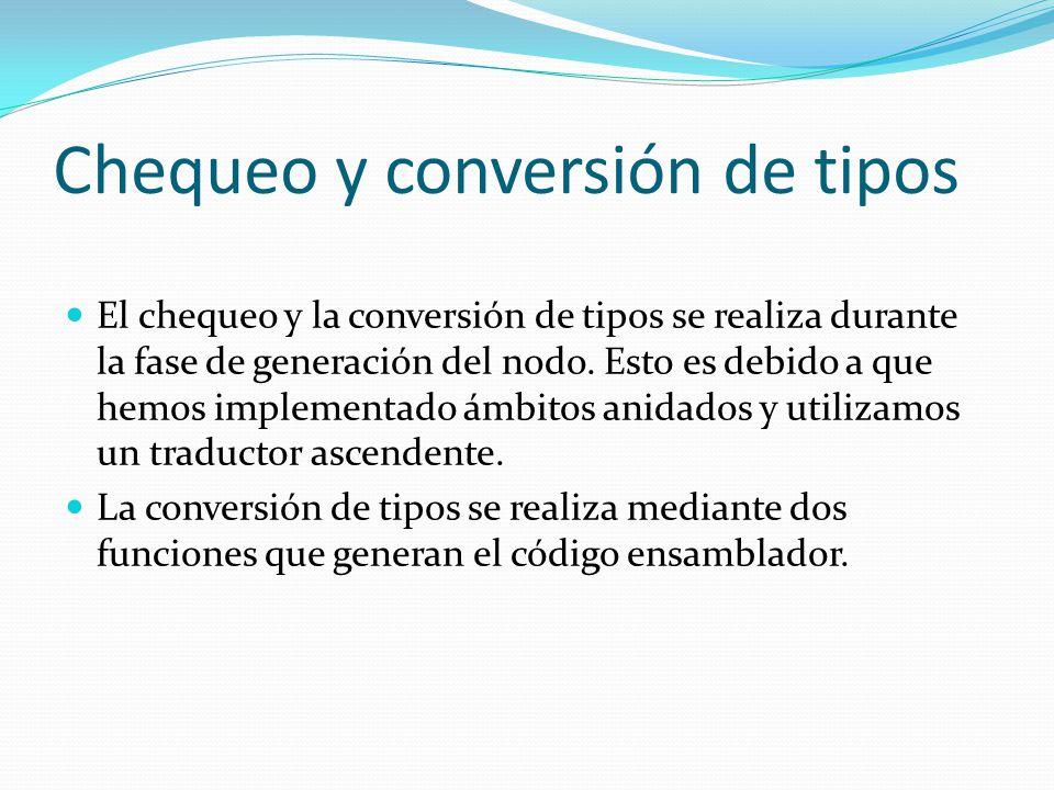 Chequeo y conversión de tipos El chequeo y la conversión de tipos se realiza durante la fase de generación del nodo.
