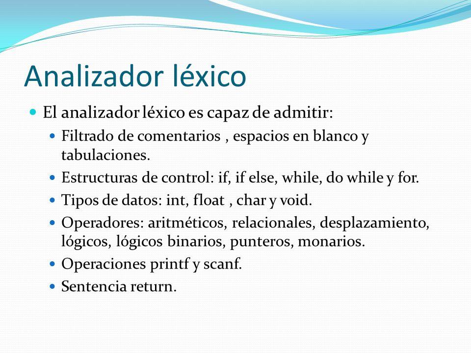 Analizador léxico El analizador léxico es capaz de admitir: Filtrado de comentarios, espacios en blanco y tabulaciones.