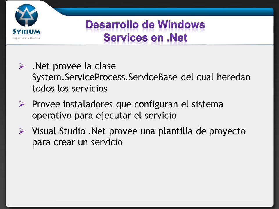 .Net provee la clase System.ServiceProcess.ServiceBase del cual heredan todos los servicios Provee instaladores que configuran el sistema operativo para ejecutar el servicio Visual Studio.Net provee una plantilla de proyecto para crear un servicio