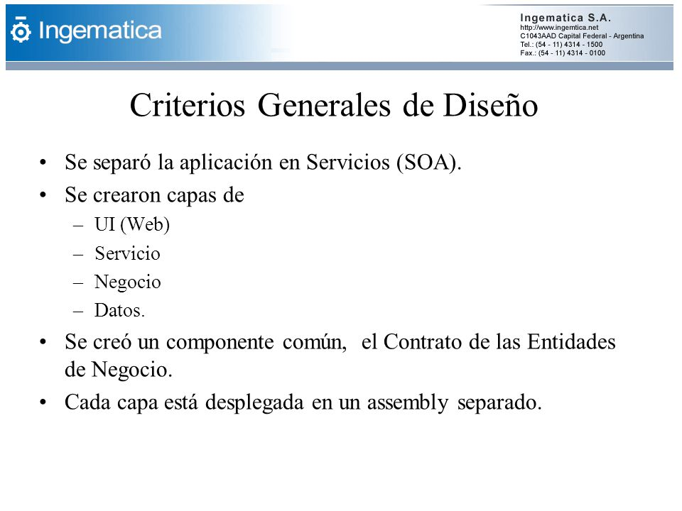 Se separó la aplicación en Servicios (SOA). Se crearon capas de –UI (Web) –Servicio –Negocio –Datos. Se creó un componente común, el Contrato de las E