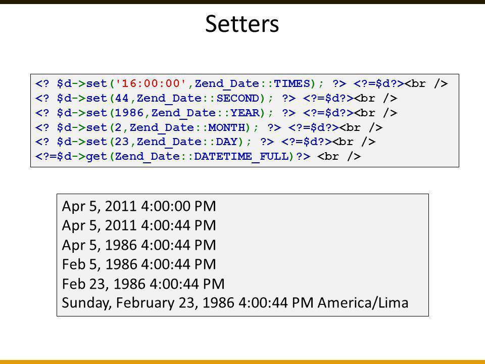 Setters set('16:00:00',Zend_Date::TIMES); ?> set(44,Zend_Date::SECOND); ?> set(1986,Zend_Date::YEAR); ?> set(2,Zend_Date::MONTH); ?> set(23,Zend_Date: