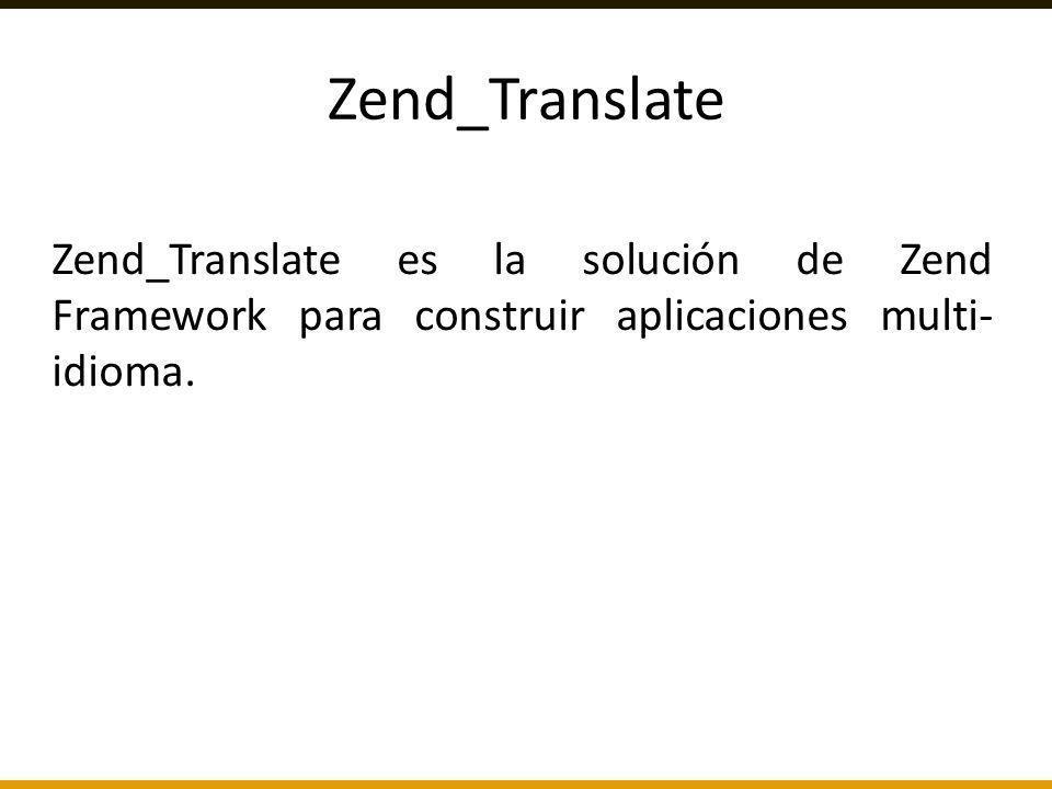 Zend_Translate es la solución de Zend Framework para construir aplicaciones multi- idioma.