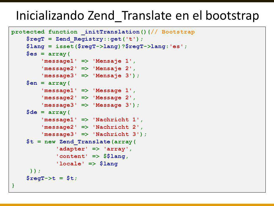 Inicializando Zend_Translate en el bootstrap protected function _initTranslation(){// Bootstrap $regT = Zend_Registry::get('t'); $lang = isset($regT->