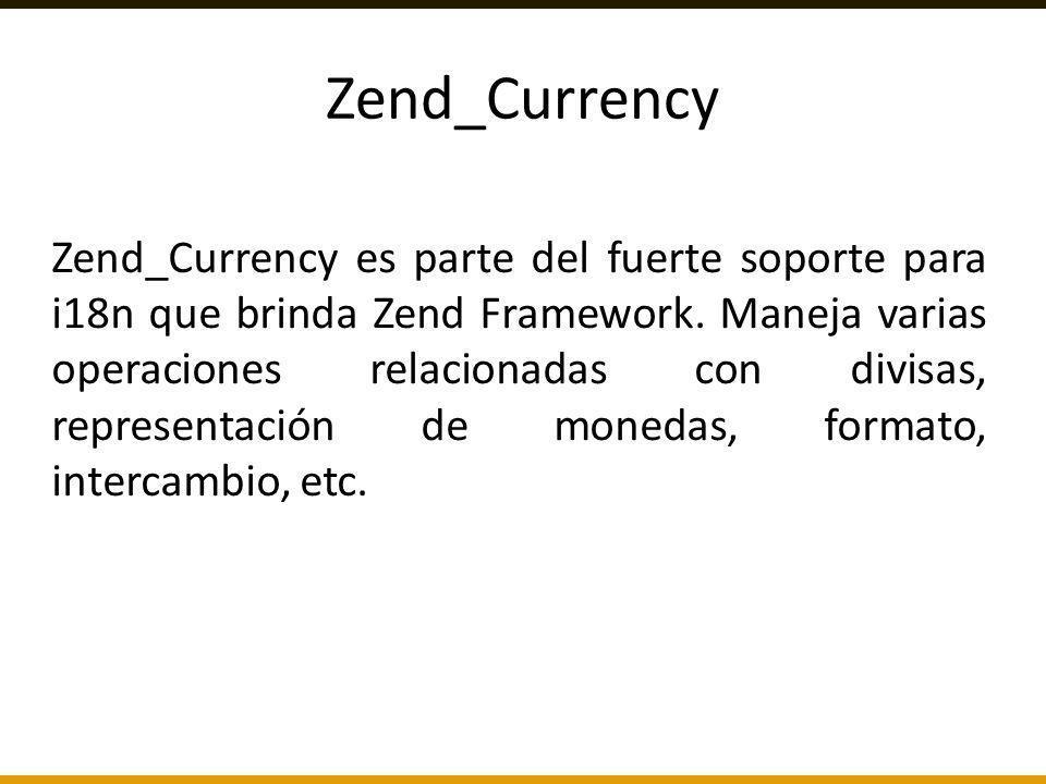 Zend_Currency es parte del fuerte soporte para i18n que brinda Zend Framework. Maneja varias operaciones relacionadas con divisas, representación de m