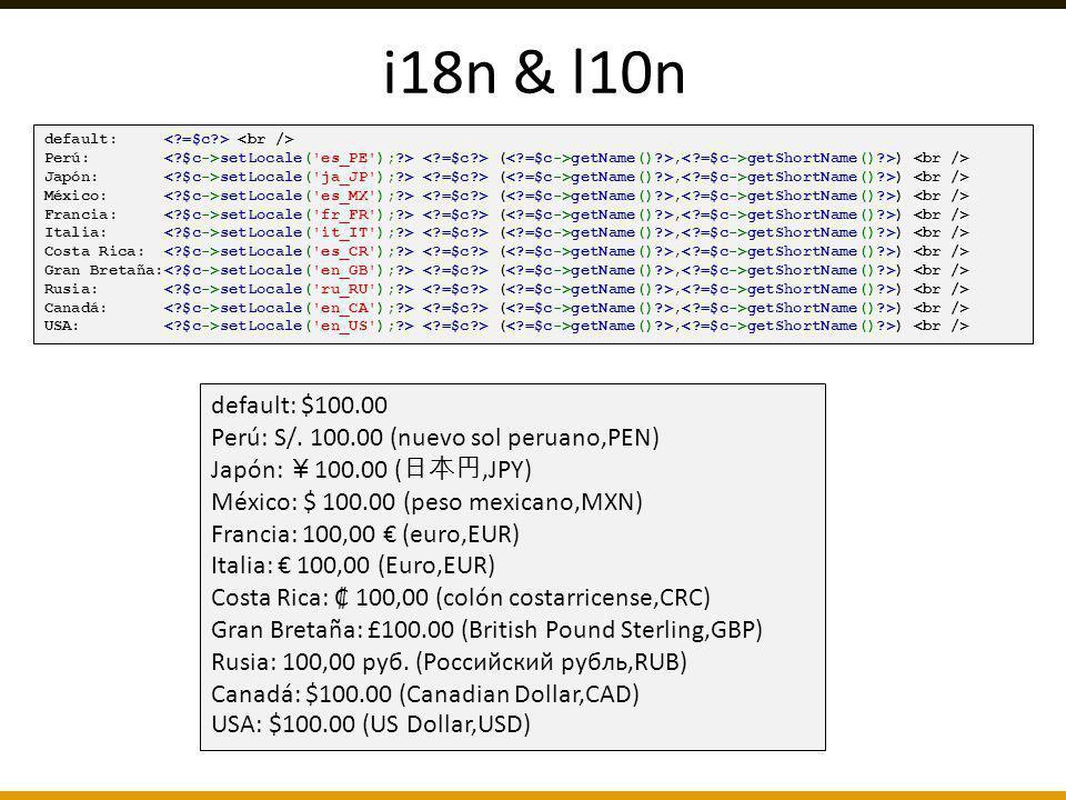 i18n & l10n default: Perú: setLocale('es_PE');?> ( getName()?>, getShortName()?>) Japón: setLocale('ja_JP');?> ( getName()?>, getShortName()?>) México