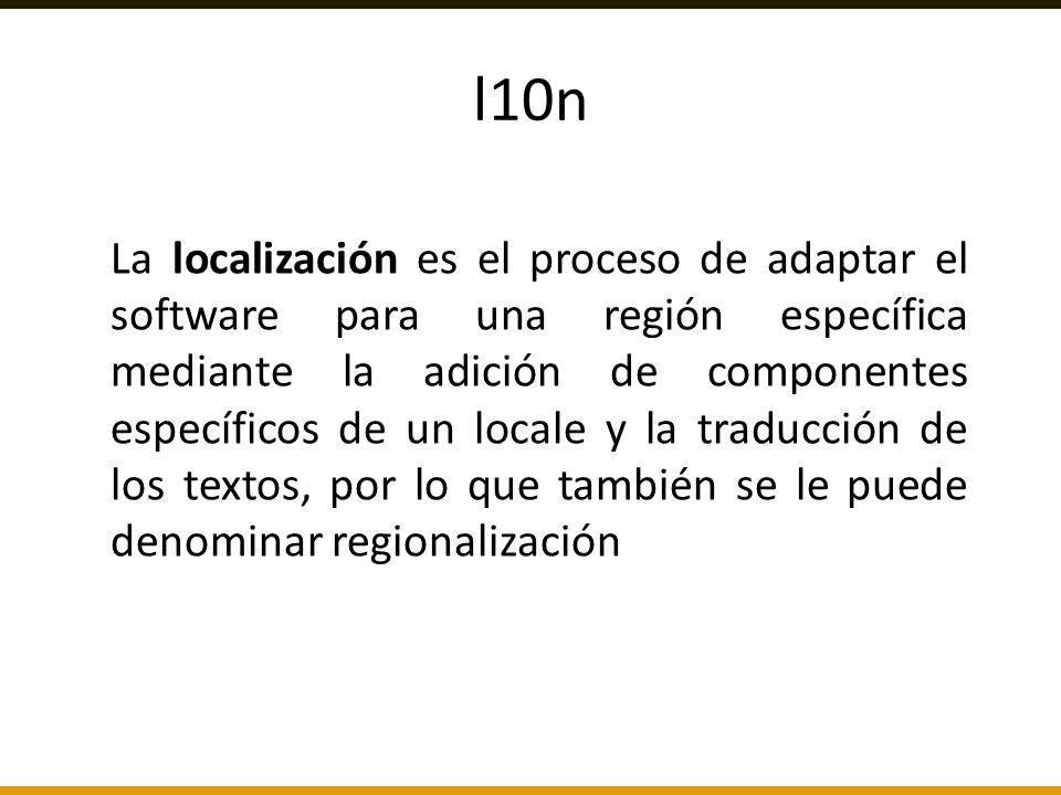 l10n La localización es el proceso de adaptar el software para una región específica mediante la adición de componentes específicos de un locale y la