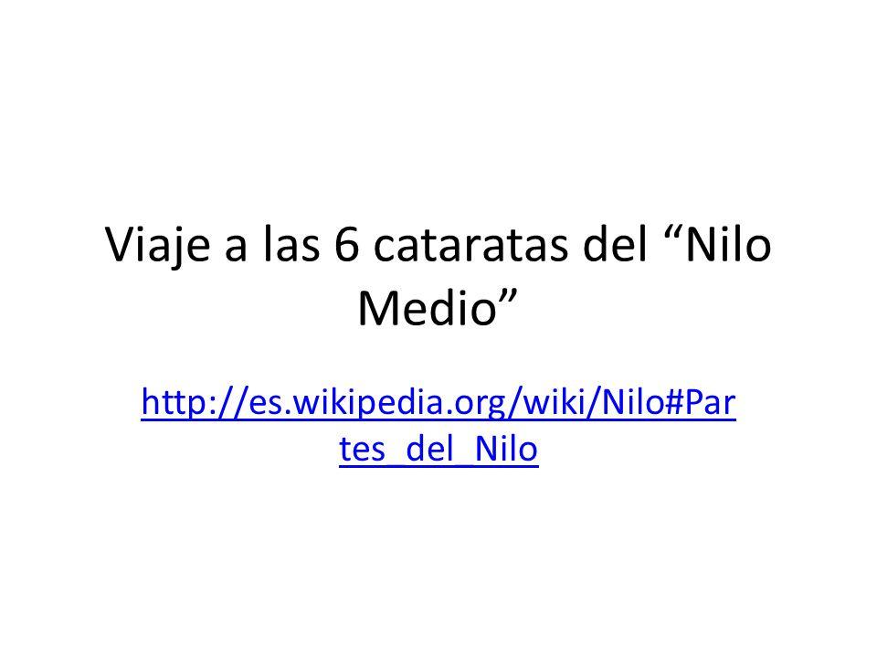 Viaje a las 6 cataratas del Nilo Medio http://es.wikipedia.org/wiki/Nilo#Par tes_del_Nilo