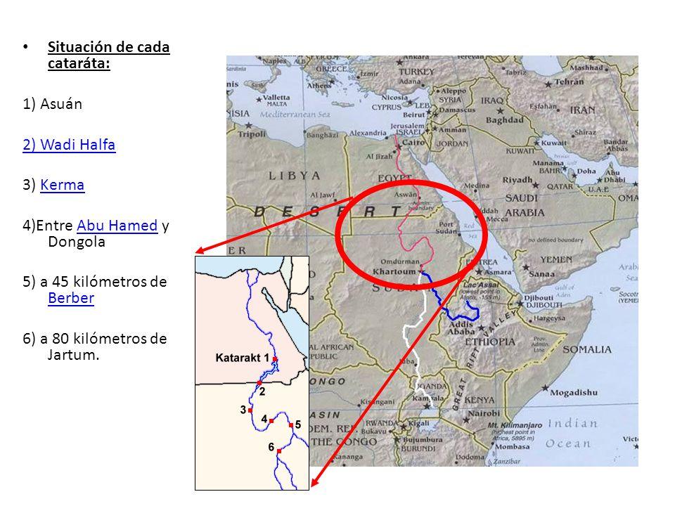Situación de cada cataráta: 1) Asuán 2) Wadi Halfa 3) KermaKerma 4)Entre Abu Hamed y DongolaAbu Hamed 5) a 45 kilómetros de Berber Berber 6) a 80 kiló