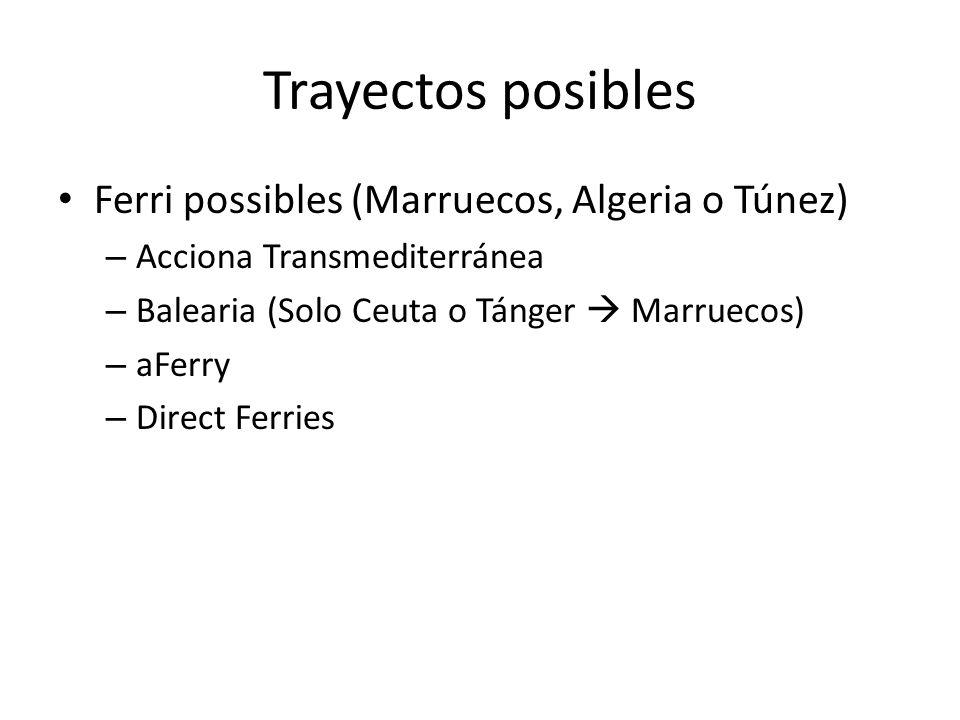 Trayectos posibles Ferri possibles (Marruecos, Algeria o Túnez) – Acciona Transmediterránea – Balearia (Solo Ceuta o Tánger Marruecos) – aFerry – Dire
