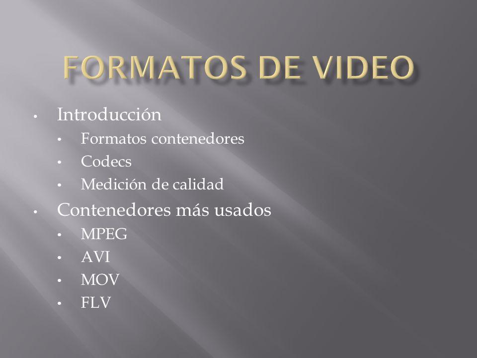 Introducción Formatos contenedores Codecs Medición de calidad Contenedores más usados MPEG AVI MOV FLV